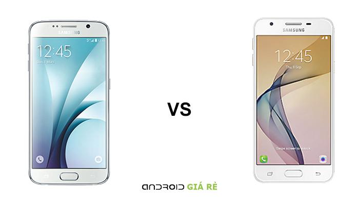 Những so sánh Samsung S6 và J7 Prime
